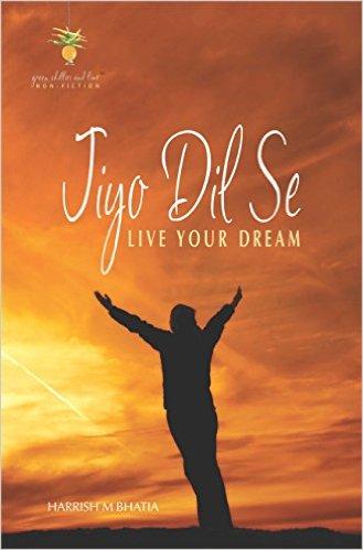 Jiyo Dil Se- Live your Dream by Harrish M Bhatia
