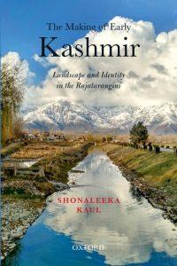 The Making of Early Kashmir by Shonaleeka Kaul