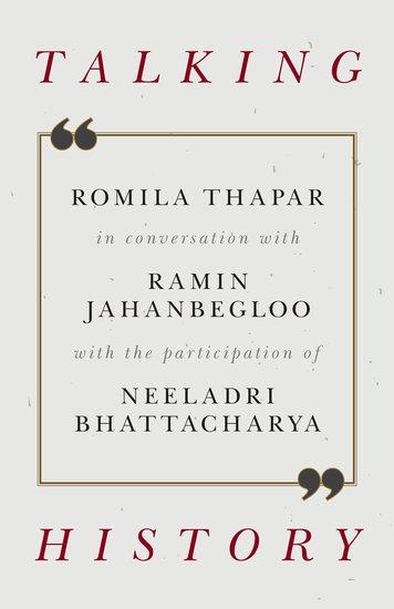 Talking History – Romila Thapar With Ramin Jahanbegloo and Neeladri Bhattacharya