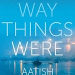 The Way Things Were by Aatish Taseer